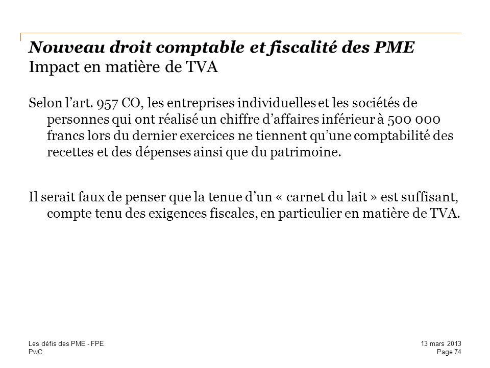 PwC Nouveau droit comptable et fiscalité des PME Impact en matière de TVA Selon lart. 957 CO, les entreprises individuelles et les sociétés de personn