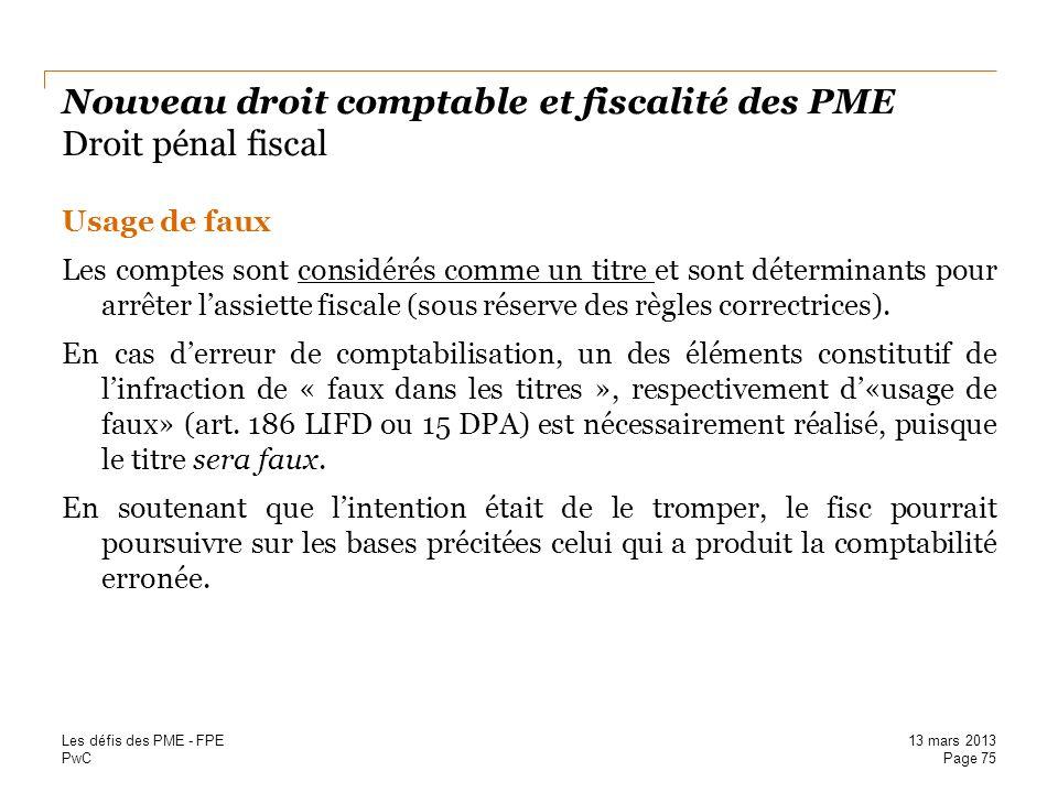 PwC Nouveau droit comptable et fiscalité des PME Droit pénal fiscal Usage de faux Les comptes sont considérés comme un titre et sont déterminants pour