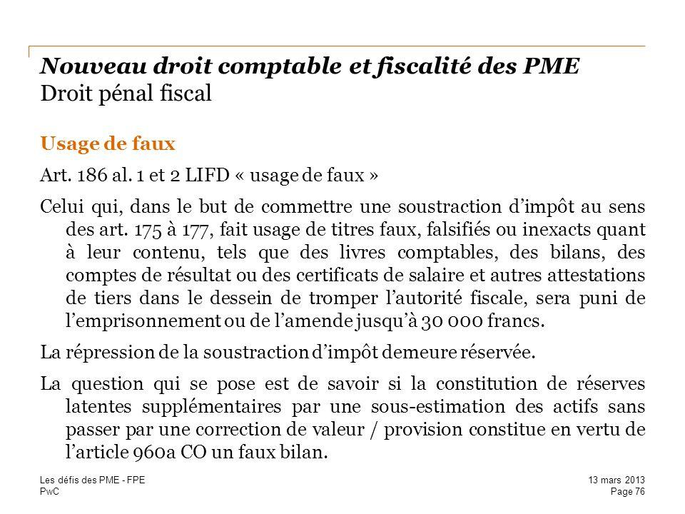 PwC Nouveau droit comptable et fiscalité des PME Droit pénal fiscal Usage de faux Art. 186 al. 1 et 2 LIFD « usage de faux » Celui qui, dans le but de