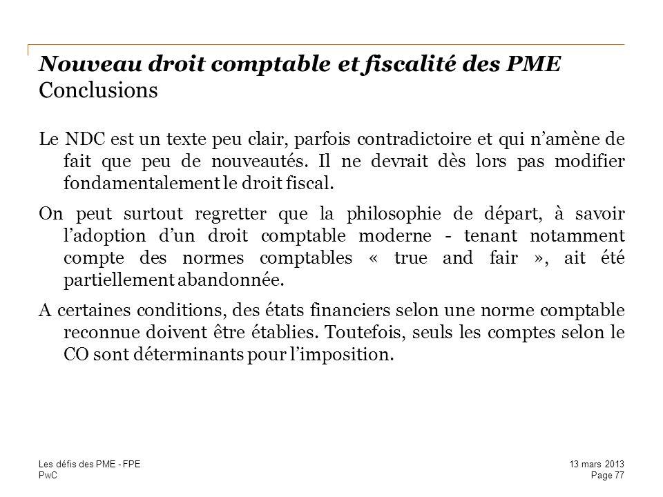 PwC Nouveau droit comptable et fiscalité des PME Conclusions Le NDC est un texte peu clair, parfois contradictoire et qui namène de fait que peu de no