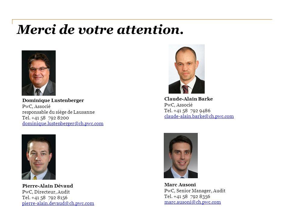Merci de votre attention. Dominique Lustenberger PwC, Associé responsable du siège de Lausanne Tel. +41 58 792 8200 dominique.lustenberger@ch.pwc.com