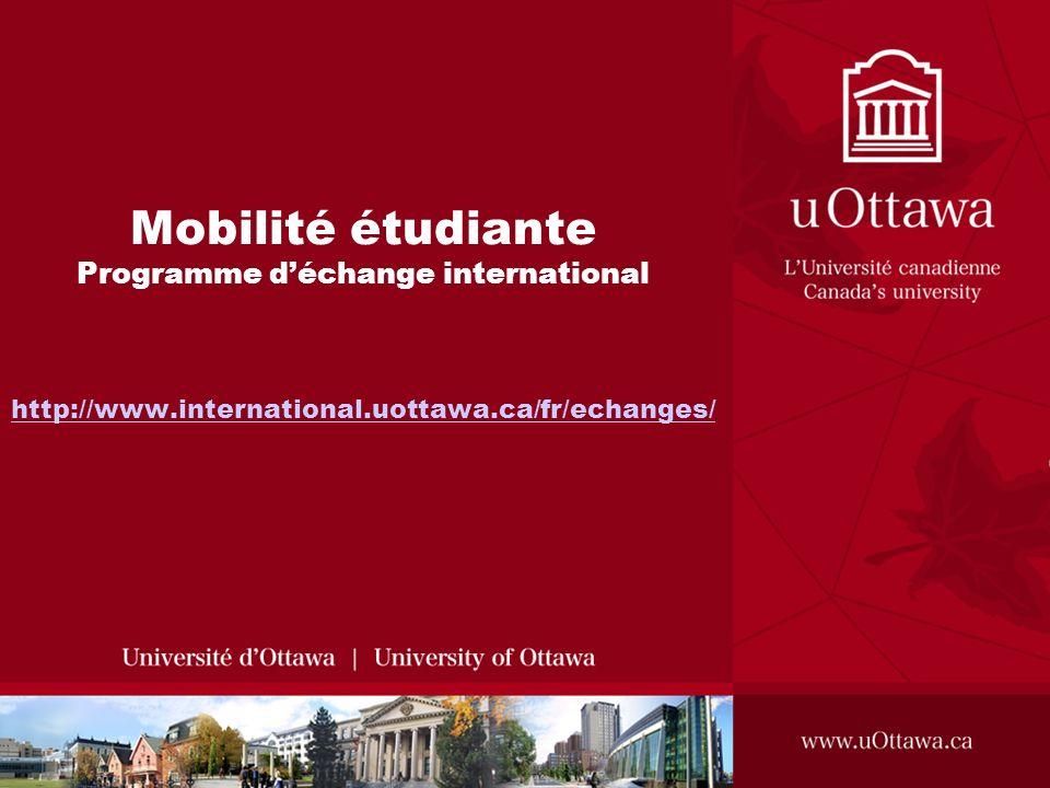 Mobilité étudiante Programme déchange international http://www.international.uottawa.ca/fr/echanges/ http://www.international.uottawa.ca/fr/echanges/