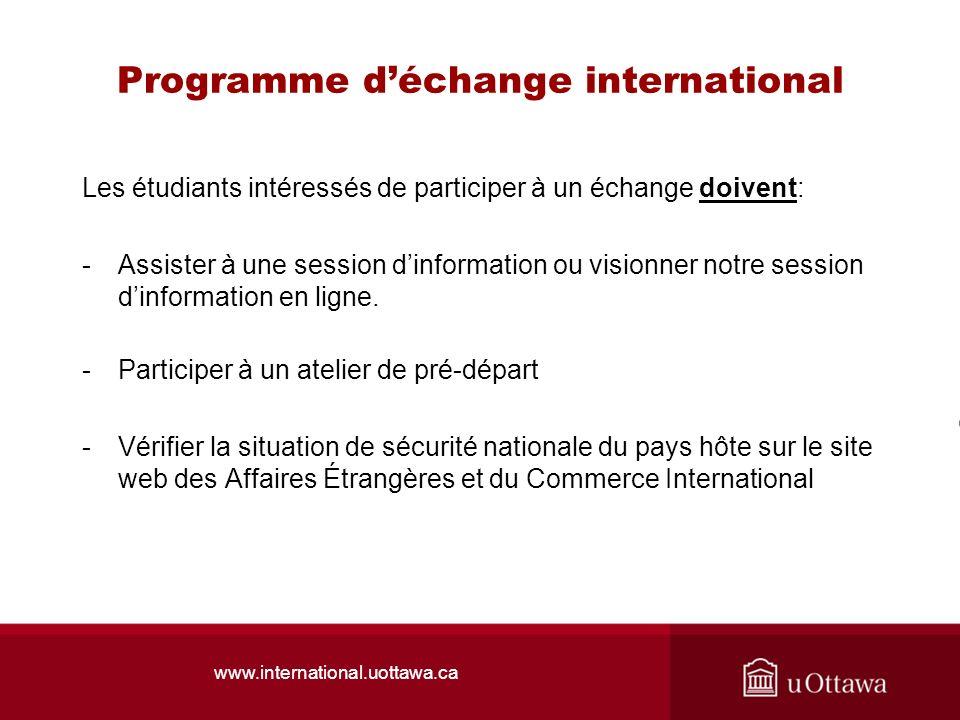 www.international.uottawa.ca Programme déchange international Les étudiants intéressés de participer à un échange doivent: -Assister à une session dinformation ou visionner notre session dinformation en ligne.
