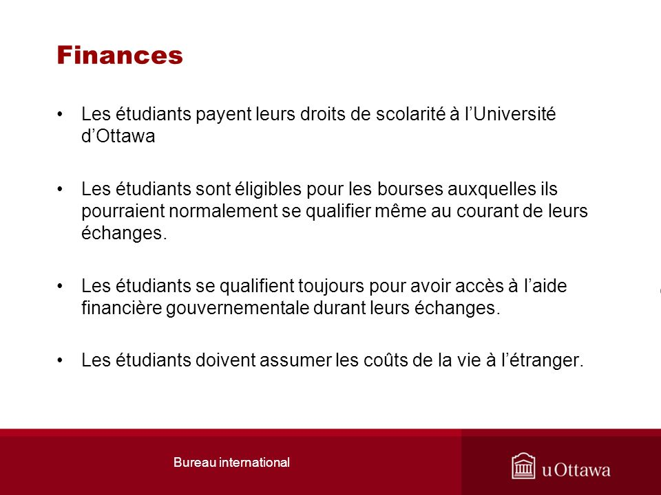Finances Les étudiants payent leurs droits de scolarité à lUniversité dOttawa Les étudiants sont éligibles pour les bourses auxquelles ils pourraient normalement se qualifier même au courant de leurs échanges.