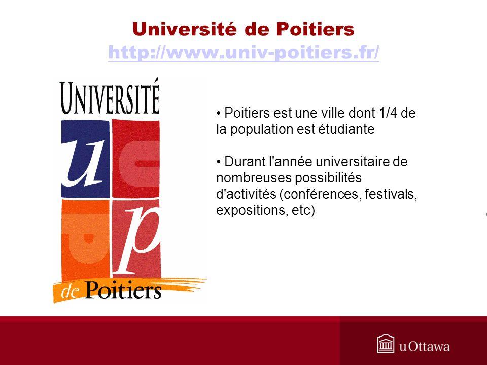 Université de Poitiers http://www.univ-poitiers.fr/ http://www.univ-poitiers.fr/ Poitiers est une ville dont 1/4 de la population est étudiante Durant l année universitaire de nombreuses possibilités d activités (conférences, festivals, expositions, etc)