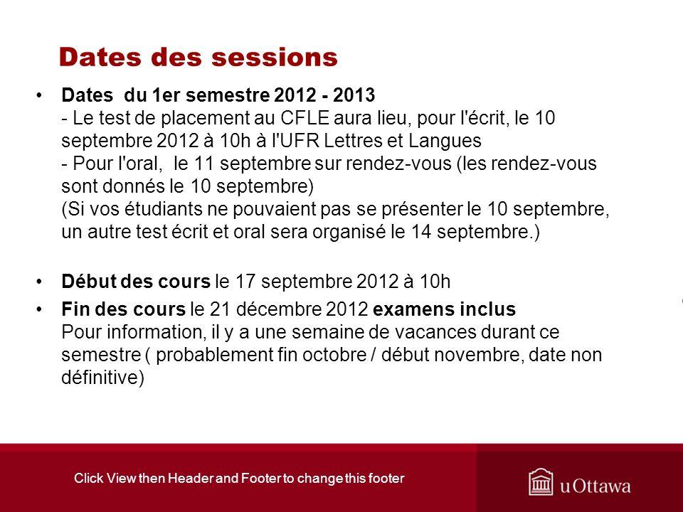 Dates des sessions Dates du 1er semestre 2012 - 2013 - Le test de placement au CFLE aura lieu, pour l'écrit, le 10 septembre 2012 à 10h à l'UFR Lettre