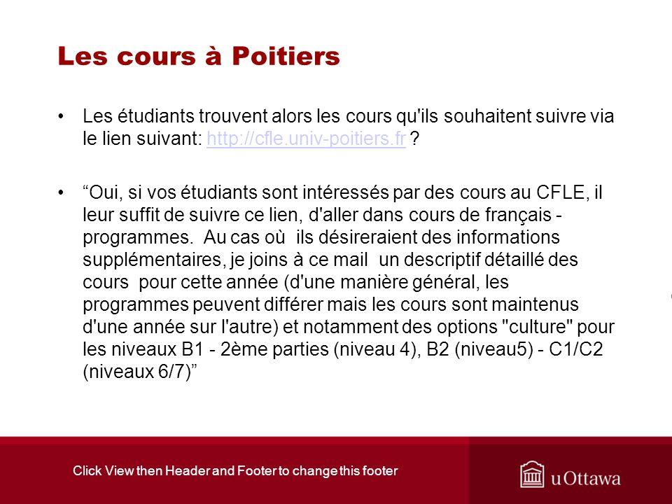 Les cours à Poitiers Les étudiants trouvent alors les cours qu ils souhaitent suivre via le lien suivant: http://cfle.univ-poitiers.fr http://cfle.univ-poitiers.fr Oui, si vos étudiants sont intéressés par des cours au CFLE, il leur suffit de suivre ce lien, d aller dans cours de français - programmes.