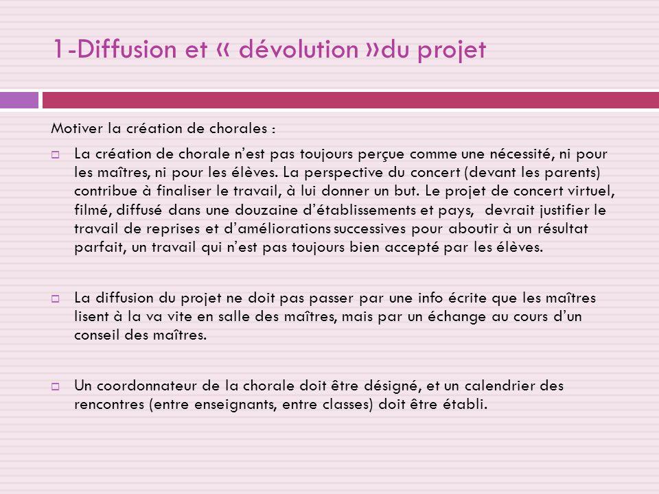1-Diffusion et « dévolution »du projet Motiver la création de chorales : La création de chorale nest pas toujours perçue comme une nécessité, ni pour les maîtres, ni pour les élèves.