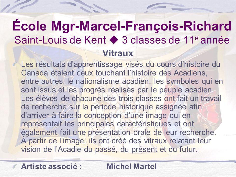 École Mgr-Marcel-François-Richard Saint-Louis de Kent 3 classes de 11 e année Vitraux Les résultats dapprentissage visés du cours dhistoire du Canada