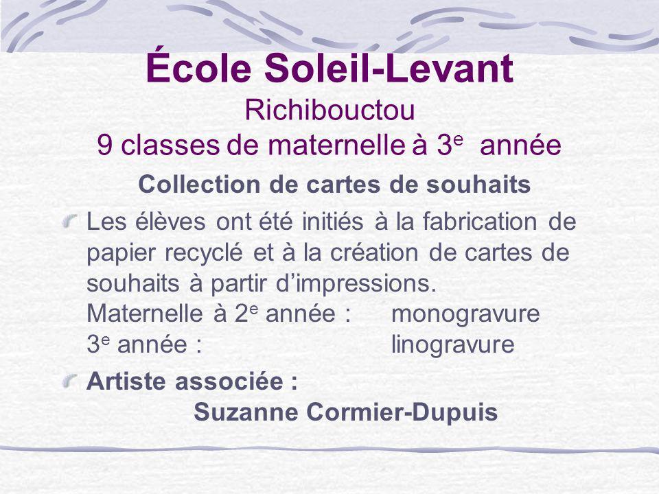 École Soleil-Levant Richibouctou 9 classes de maternelle à 3 e année Collection de cartes de souhaits Les élèves ont été initiés à la fabrication de p