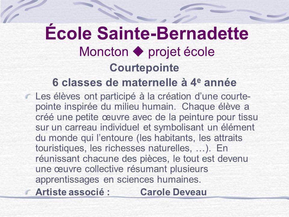 École Sainte-Bernadette Moncton projet école Courtepointe 6 classes de maternelle à 4 e année Les élèves ont participé à la création dune courte- poin