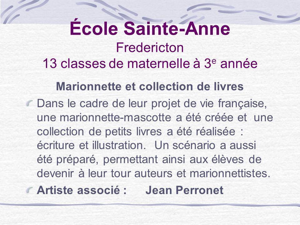 École Sainte-Anne Fredericton 13 classes de maternelle à 3 e année Marionnette et collection de livres Dans le cadre de leur projet de vie française,