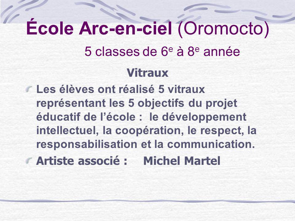 École Arc-en-ciel (Oromocto) 5 classes de 6 e à 8 e année Vitraux Les élèves ont réalisé 5 vitraux représentant les 5 objectifs du projet éducatif de