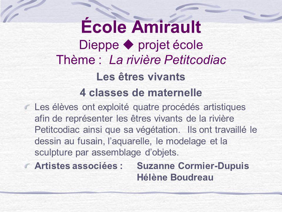 École Amirault Dieppe projet école Thème : La rivière Petitcodiac Les êtres vivants 4 classes de maternelle Les élèves ont exploité quatre procédés ar