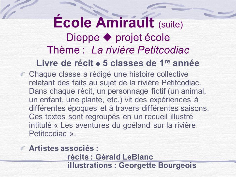 École Amirault (suite) Dieppe projet école Thème : La rivière Petitcodiac Livre de récit 5 classes de 1 re année Chaque classe a rédigé une histoire c