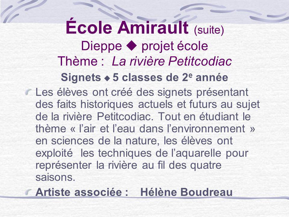 École Amirault (suite) Dieppe projet école Thème : La rivière Petitcodiac Signets 5 classes de 2 e année Les élèves ont créé des signets présentant de
