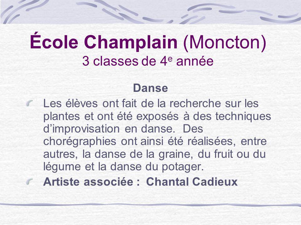 École Champlain (Moncton) 3 classes de 4 e année Danse Les élèves ont fait de la recherche sur les plantes et ont été exposés à des techniques dimprov
