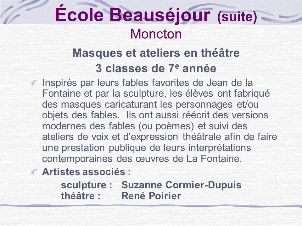 École Beauséjour (suite) Moncton Masques et ateliers en théâtre 3 classes de 7 e année Inspirés par leurs fables favorites de Jean de la Fontaine et p
