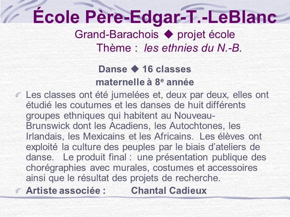 École Père-Edgar-T.-LeBlanc Grand-Barachois projet école Thème : les ethnies du N.-B. Danse 16 classes maternelle à 8 e année Les classes ont été jume