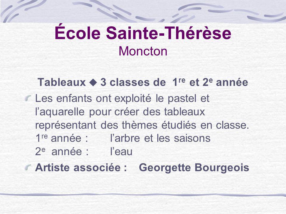 École Sainte-Thérèse Moncton Tableaux 3 classes de 1 re et 2 e année Les enfants ont exploité le pastel et laquarelle pour créer des tableaux représen
