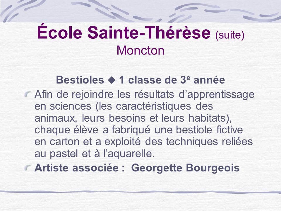 École Sainte-Thérèse (suite) Moncton Bestioles 1 classe de 3 e année Afin de rejoindre les résultats dapprentissage en sciences (les caractéristiques