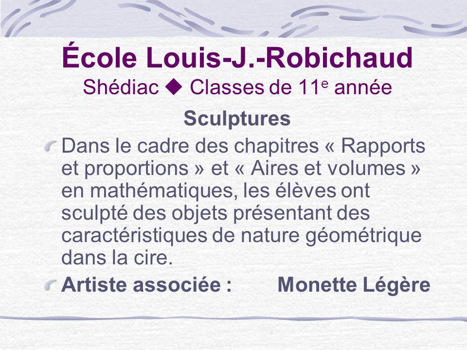 École Louis-J.-Robichaud Shédiac Classes de 11 e année Sculptures Dans le cadre des chapitres « Rapports et proportions » et « Aires et volumes » en m