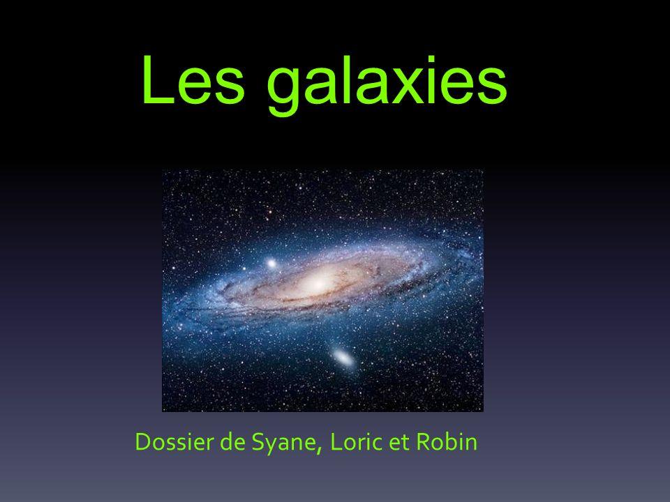 Les galaxies Dossier de Syane, Loric et Robin