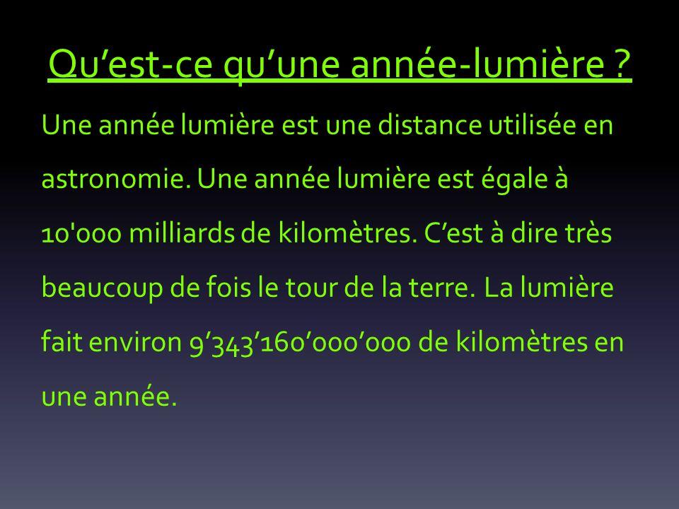 Quest-ce quune année-lumière .Une année lumière est une distance utilisée en astronomie.