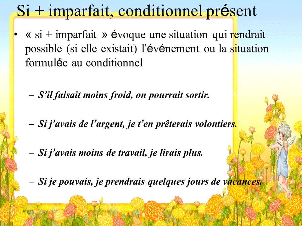 Si + imparfait, conditionnel pr é sent « si + imparfait » é voque une situation qui rendrait possible (si elle existait) l é v é nement ou la situatio
