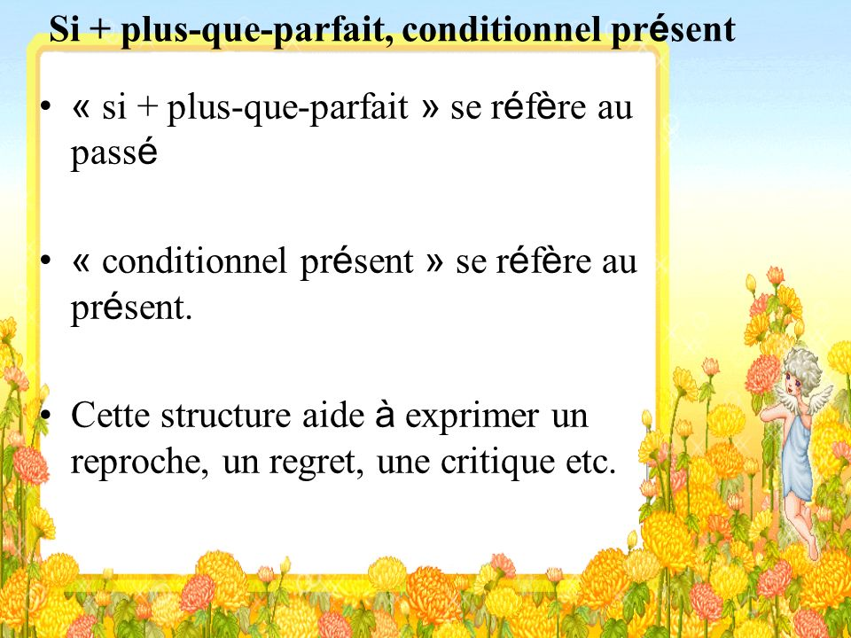 Si + plus-que-parfait, conditionnel pr é sent « si + plus-que-parfait » se r é f è re au pass é « conditionnel pr é sent » se r é f è re au pr é sent.