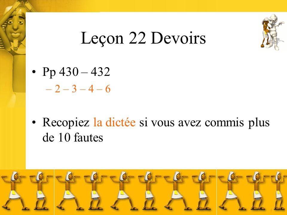 Leçon 22 Devoirs Pp 430 – 432 –2 – 3 – 4 – 6 Recopiez la dictée si vous avez commis plus de 10 fautes