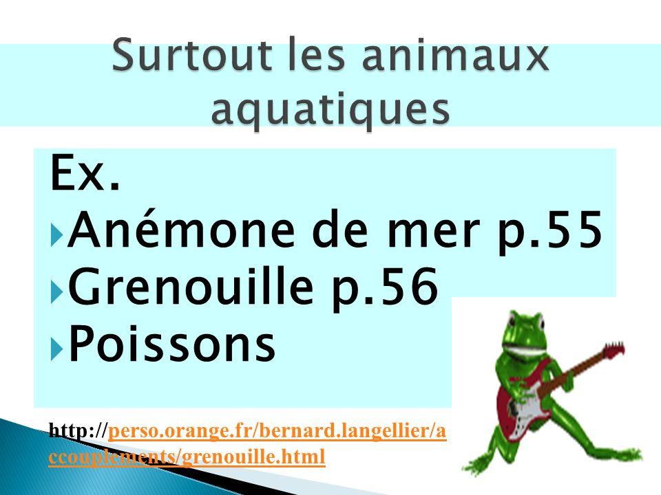 Ex. Anémone de mer p.55 Grenouille p.56 Poissons http://perso.orange.fr/bernard.langellier/a ccouplements/grenouille.htmlperso.orange.fr/bernard.lange