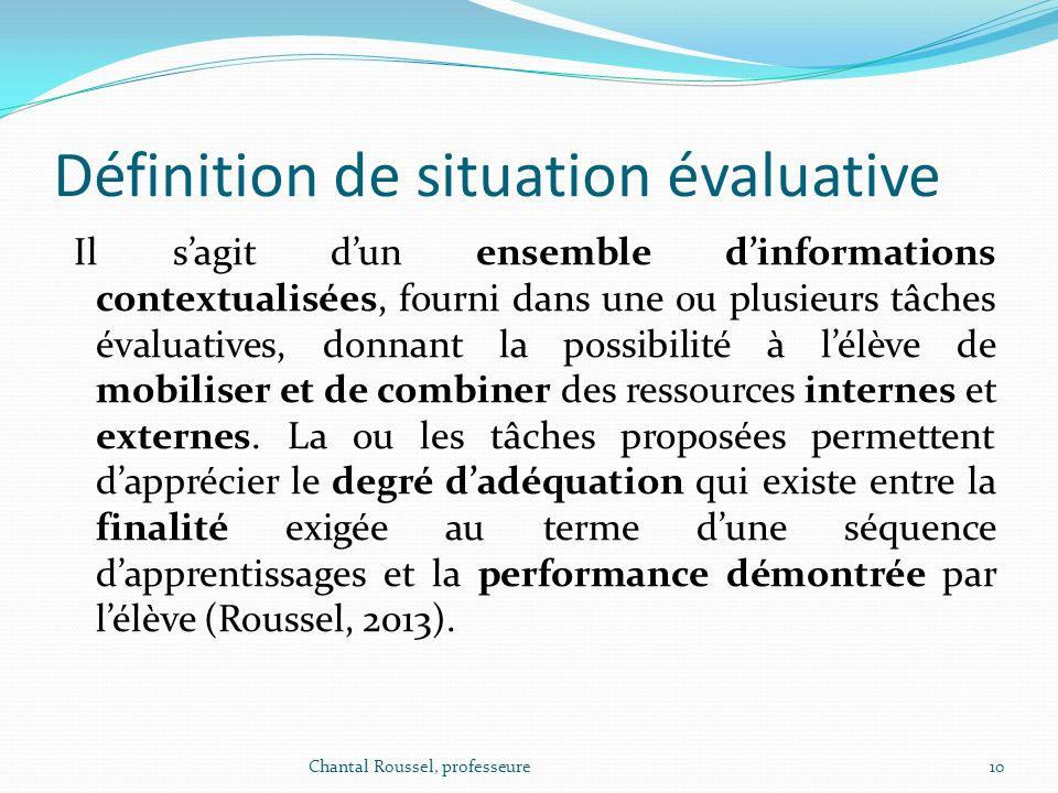 Définition de situation évaluative Il sagit dun ensemble dinformations contextualisées, fourni dans une ou plusieurs tâches évaluatives, donnant la po