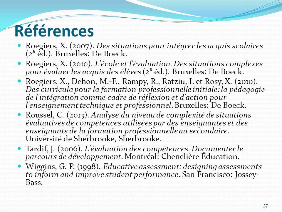 Références Roegiers, X. (2007). Des situations pour intégrer les acquis scolaires (2 éd.). Bruxelles: De Boeck. Roegiers, X. (2010). L'école et l'éval