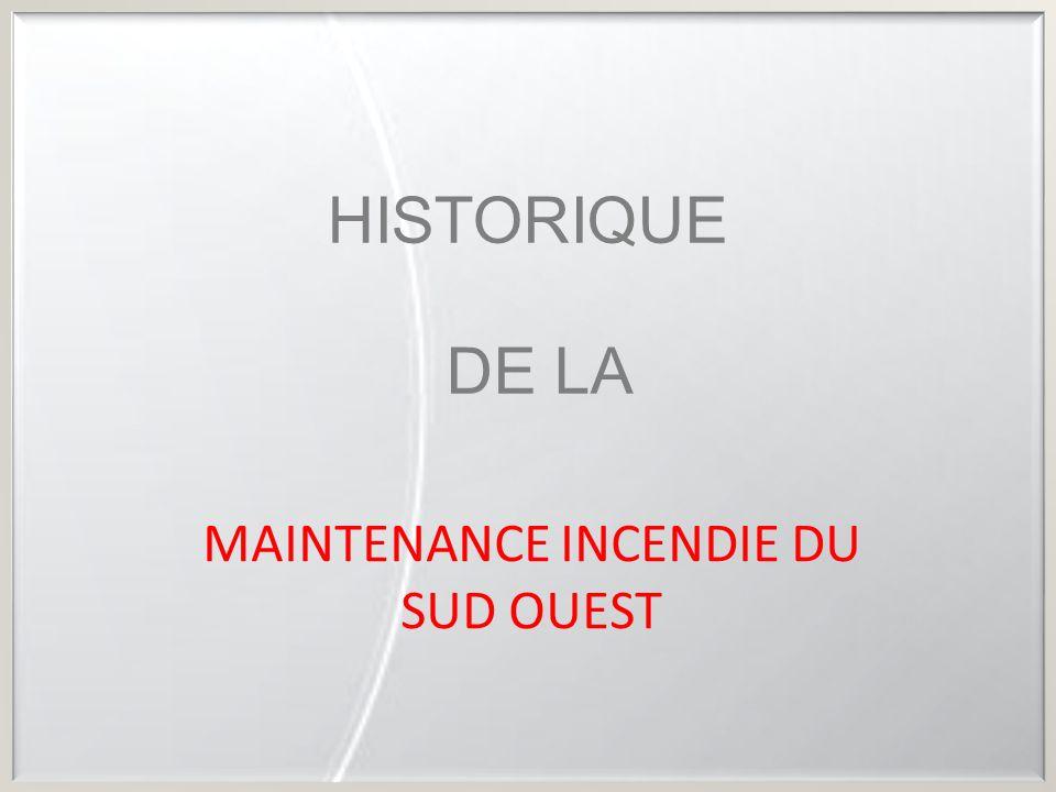 HISTORIQUE DE LA MAINTENANCE INCENDIE DU SUD OUEST