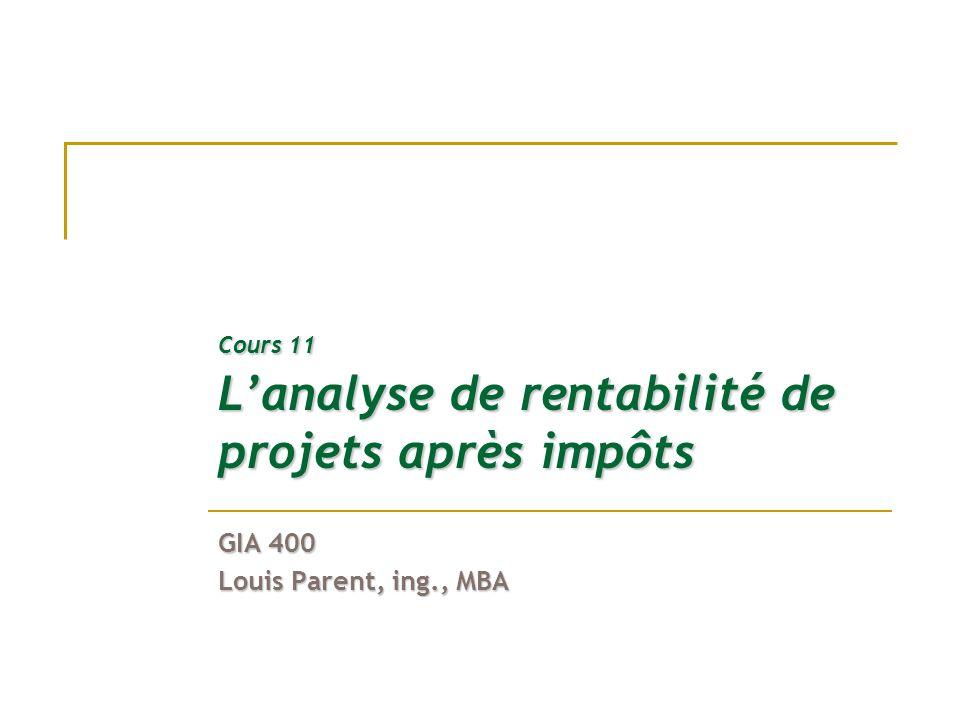 Cours 11 Lanalyse de rentabilité de projets après impôts GIA 400 Louis Parent, ing., MBA