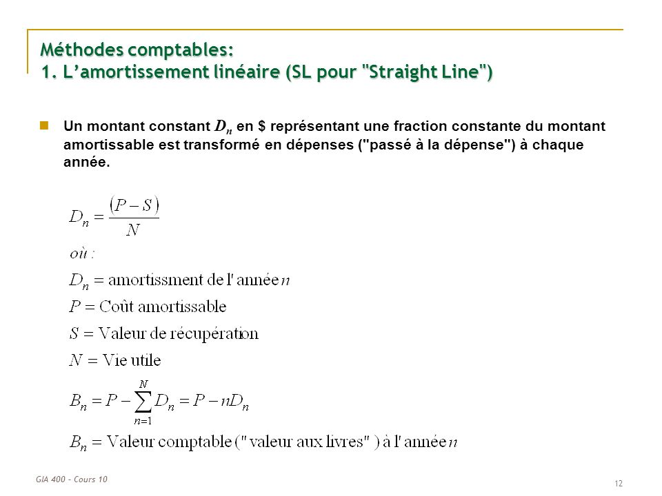 GIA 400 – Cours 10 12 Méthodes comptables: 1. Lamortissement linéaire (SL pour