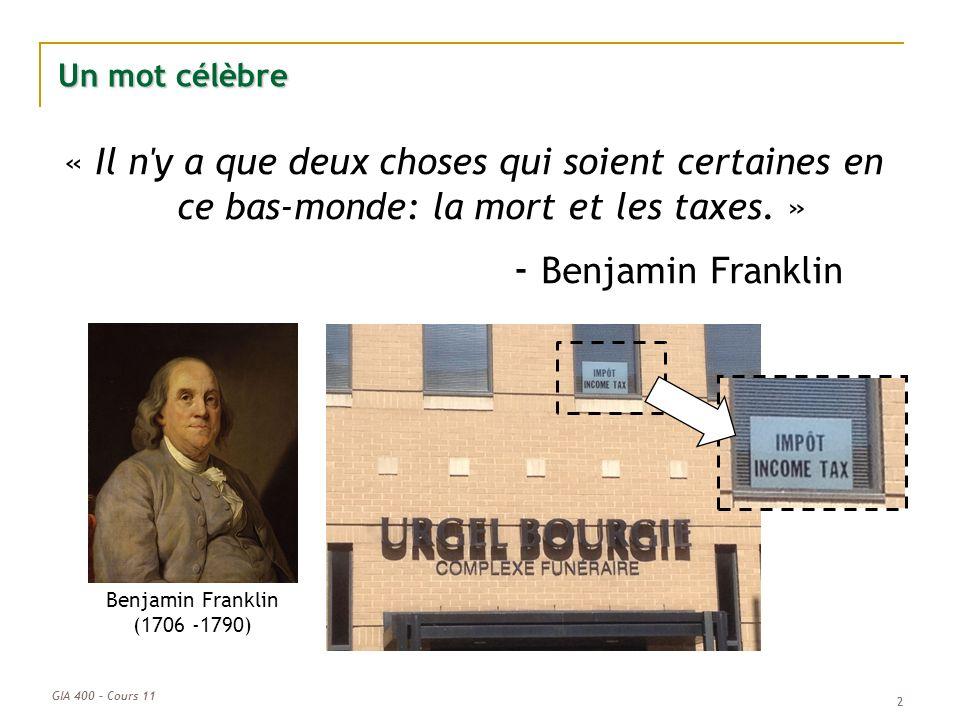 GIA 400 – Cours 11 2 2 Un mot célèbre « Il n'y a que deux choses qui soient certaines en ce bas-monde: la mort et les taxes. » - Benjamin Franklin Ben