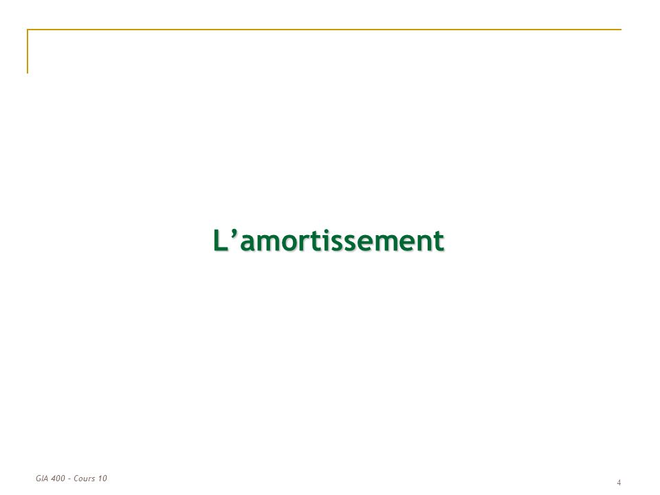 GIA 400 – Cours 10 Lamortissement 4