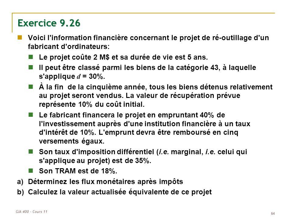 GIA 400 – Cours 11 64 Exercice 9.26 Voici l'information financière concernant le projet de ré-outillage d'un fabricant d'ordinateurs: Le projet coûte