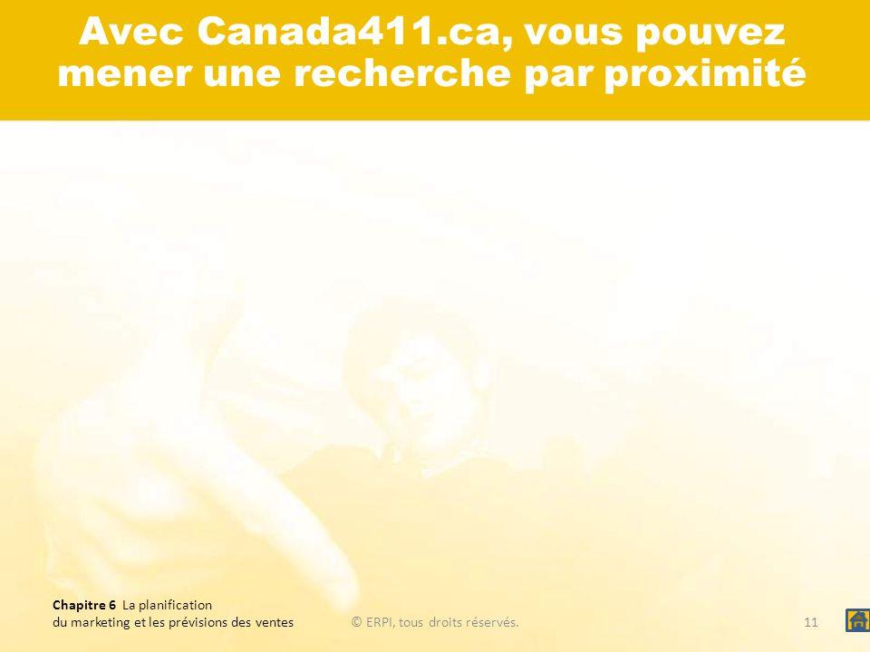 Chapitre 6 La planification du marketing et les prévisions des ventes© ERPI, tous droits réservés.11 Avec Canada411.ca, vous pouvez mener une recherch