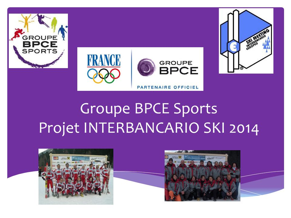 Groupe BPCE Sports Projet INTERBANCARIO SKI 2014