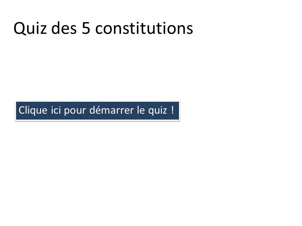 Quiz des 5 constitutions Clique ici pour démarrer le quiz ! Clique ici pour démarrer le quiz !