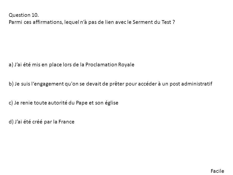 Facile Question 10. Parmi ces affirmations, lequel nà pas de lien avec le Serment du Test ? a) Jai été mis en place lors de la Proclamation Royale b)
