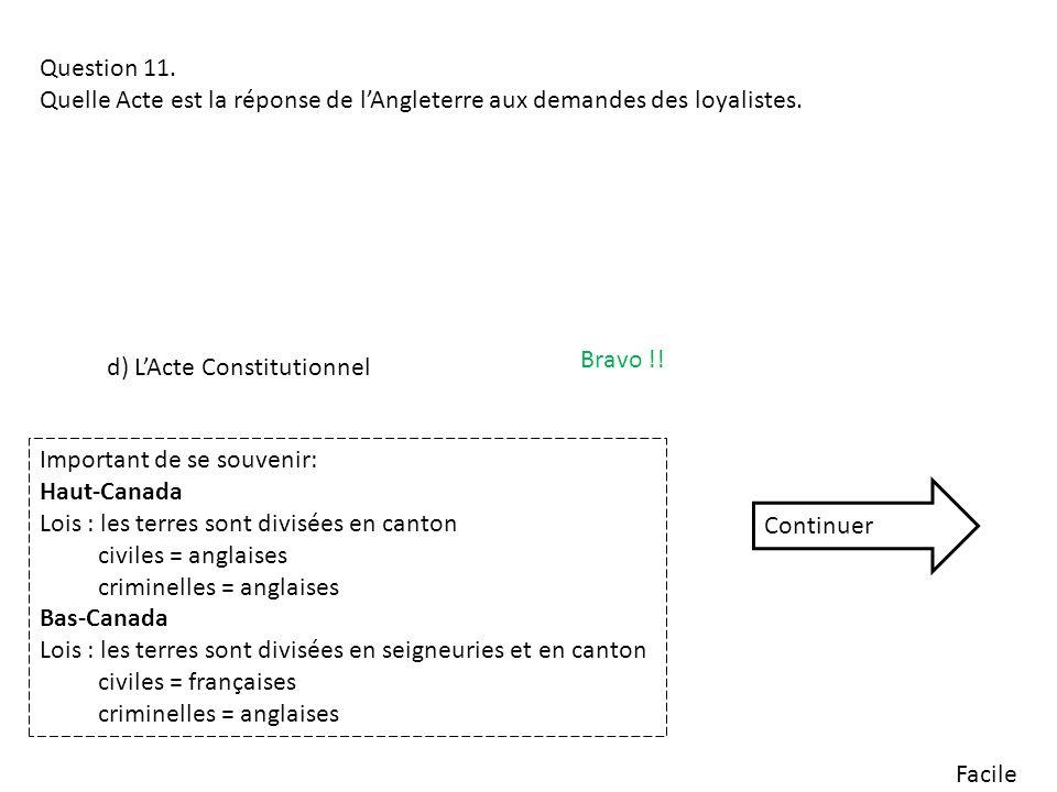 Facile Question 11. Quelle Acte est la réponse de lAngleterre aux demandes des loyalistes. d) LActe Constitutionnel Bravo !! Important de se souvenir: