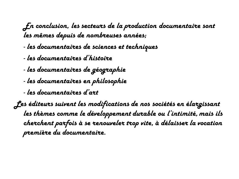 En conclusion, les secteurs de la production documentaire sont les mêmes depuis de nombreuses années; - les documentaires de sciences et techniques -