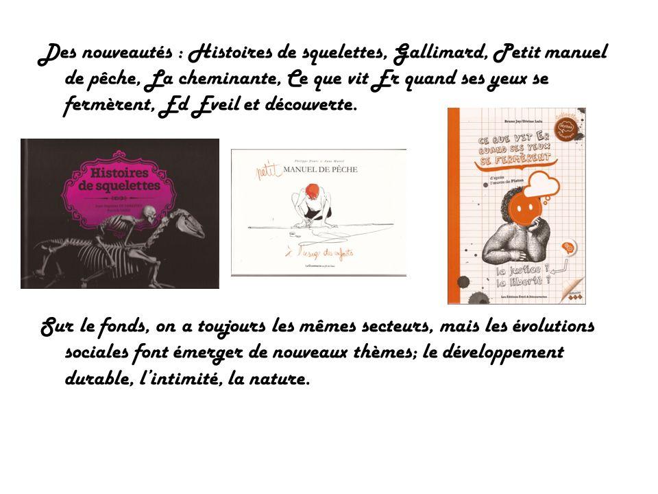 Des nouveautés : Histoires de squelettes, Gallimard, Petit manuel de pêche, La cheminante, Ce que vit Er quand ses yeux se fermèrent, Ed Eveil et déco