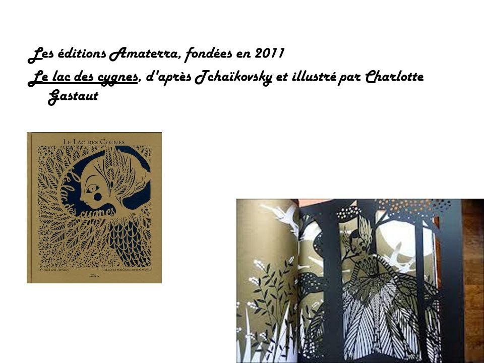 Les éditions Amaterra, fondées en 2011 Le lac des cygnes, d'après Tchaïkovsky et illustré par Charlotte Gastaut