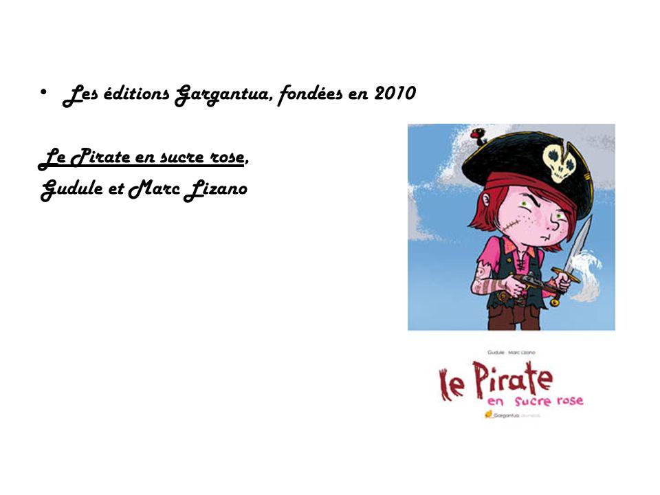 Les éditions Gargantua, fondées en 2010 Le Pirate en sucre rose, Gudule et Marc Lizano