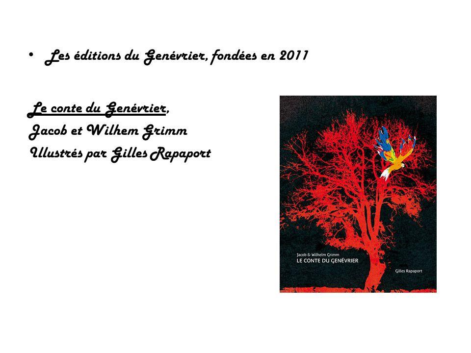 Les éditions du Genévrier, fondées en 2011 Le conte du Genévrier, Jacob et Wilhem Grimm Illustrés par Gilles Rapaport